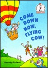 Come Down Now, Flying Cow! (Beginner Books(R))