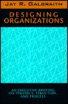Designing Organizations: An Executive Briefing on Strategy, Structure, and Process