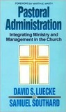 Pastoral Adminstration: Integrating Ministry and Management in the Church