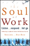 The Soul at Work: Listen, Respond, Let Go