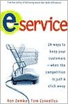 E-Service: 24 Ways to Keep Your Customers--When the Competition Is Just a Click Away