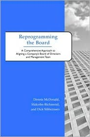 Reprogramming the Board: A Comprehensive Approach to Aligning a Companys Board of Directors and Management Team  by  Dennis  McDonald