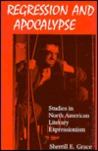 Regression and Apocalypse: Studies in North American Literary Expressionism