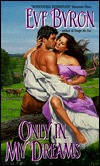 Only in My Dreams by Eve Byron