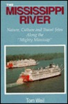 "The Mississippi River: Nature, Culture and Travel Sites Along the ""Mighty Mississip"""