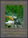 An American Classic: The Durango & Silverton Narrow Gauge Railroad: The Photographic Celebration Of A Uniquely American Railroad