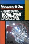 Hooping It Up: The Complete History Of Notre Dame Basketball
