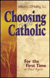 Choosing to Be Catholic by William J. O'Malley
