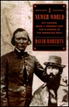 A Newer World: Kit Carson, John C. Frémont, and The Claiming of The American West