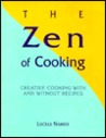 The Zen of Cooking: Creative Cooking With and Without Recipes