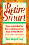 Retire Smart: Sound Advice to Help You Make Your Retirement Years Happy, Healthy and Active