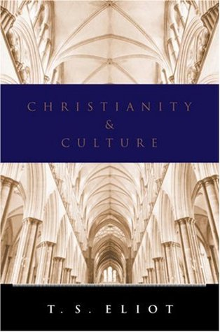 Christianity and Culture by T.S. Eliot