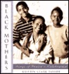 Black Mothers: Songs of Praise and Cellebration