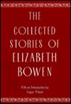 The Collected Stories of Elizabeth Bowen by Elizabeth Bowen