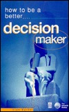 How to Be a Better Decision Maker by Alan Barker