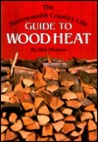 The Harrowsmith Country Life Guide to Wood Heat