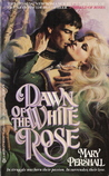 Dawn of the White Rose by Mary Pershall