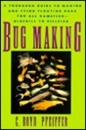 Bug Making: A Thorough Guide to Making and Tying Floating Bugs for All Gamefish, Bluegill To...