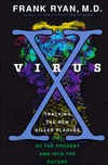 Virus X: Tracking the New Killer Plagues--Out of the Present Into the Future
