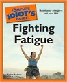 The Complete Idiot's Guide to Fighting Fatigue by Nadine Saubers