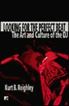 Looking for the Perfect Beat: The Art and Culture of the DJ