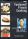 Foolproof French Cooking: Step by Step to Everyone's Favorite French Recipes