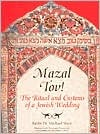 Mazal Tov!: The Ritual and Customs of a Jewish Wedding
