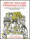 Advent Arts and Christmas Crafts: With Prayers and Rituals for Family, School, and Church