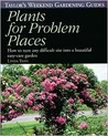 Taylor's Weekend Gardening Guide to Plants for Problem Places: How to Turn Any Difficult Site into a Beautiful Easy-Care Garden