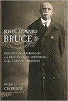 John Edward Bruce: The Legacy of a Politician, Journalist, and Self-Trained Historian of the African Diaspora