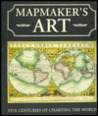 Mapmaker's Art: Five Centuries of Charting the World