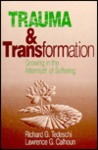 Trauma and Transformation: Growing in the Aftermath of Suffering