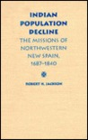 Indian Population Decline: The Missions of Northwestern New Spain, 1687-1840