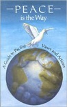 Peace Is the Way: A Guide to Pacifist Views and Actions
