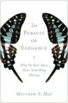In Pursuit of Elegance: Why the Best Ideas Have Something Missing