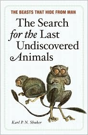 The Search for the Last Undiscovered Animals by Karl Shuker