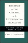 The Impact of the Civil War and Reconstruction on Arkansas: Persistence in the Midst of Ruin