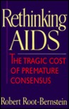 Rethinking AIDS: The Tragic Cost of Premature Consensus
