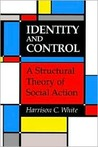 Identity and Control: A Structural Theory of Social Action