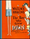 Wallace Hoskins, the Boy Who Grew Down