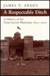 A Respectable Ditch: A History of the Trent Severn Waterway, 1833-1920