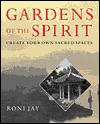 Gardens Of The Spirit by Roni Jay