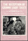 The Reception of Grimms' Fairy Tales: Responses, Reactions, Revisions