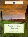 Prehistoric Orkney by Anna Ritchie