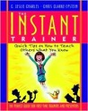 The Instant Trainer: Quick Tips on How to Teach Others What You Know