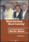 Most Skilful, Most Devious, Most Cunning: A Political Biography of Bertie Ahern