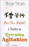 Are You Agite?: A Treatise on Everyday Agitation