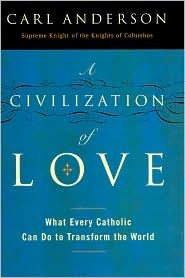 A Civilization of Love by Carl A. Anderson