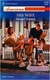 His Wife (Harlequin American Romance No. 1030) (The Abbots)