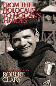 From the Holocaust to Hogan's Heroes by Robert Clary
